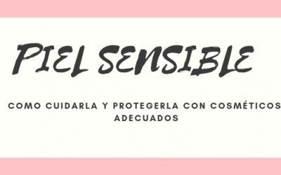 PIEL SENSIBLE. COMO CUIDARLA Y PROTEGERLA CON COSMETICOS ADECUADOS.
