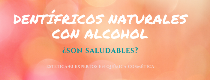 Dentífricos naturales con alcohol ¿Son saludables?